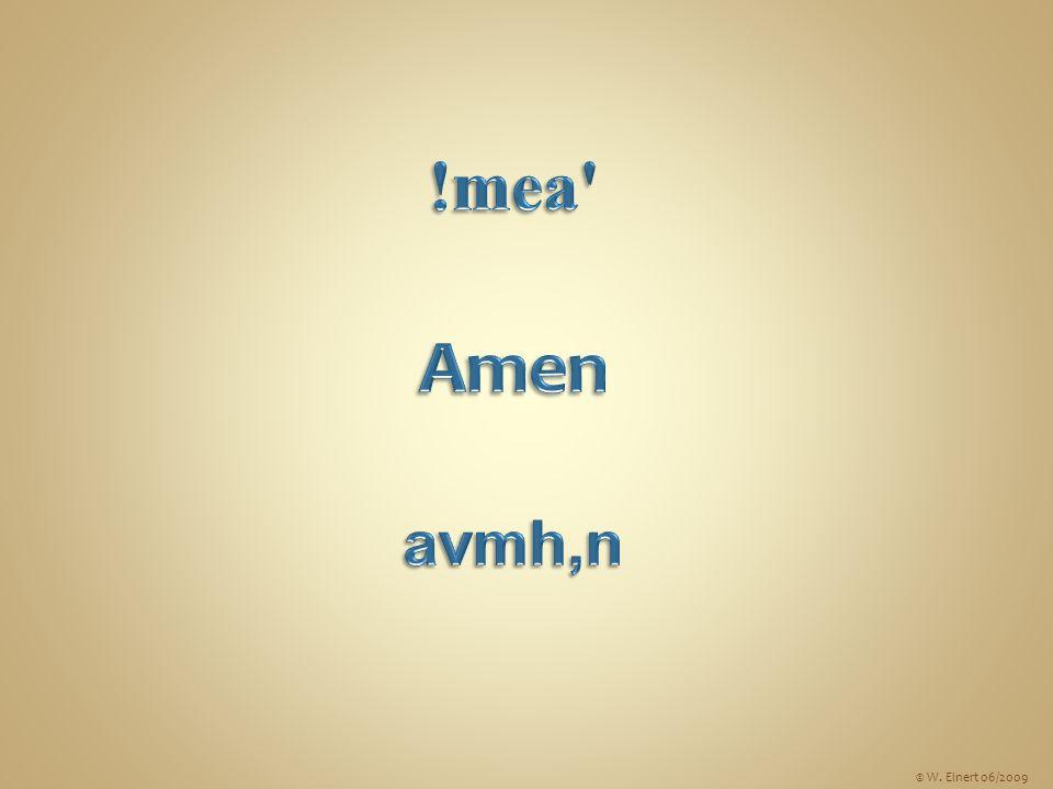 !mea Amen avmh,n © W. Einert 06/2009