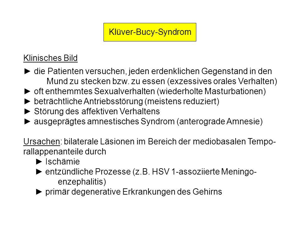 Klüver-Bucy-Syndrom Klinisches Bild. ► die Patienten versuchen, jeden erdenklichen Gegenstand in den.