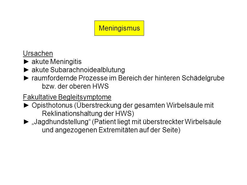 Meningismus Ursachen. ► akute Meningitis. ► akute Subarachnoidealblutung. ► raumfordernde Prozesse im Bereich der hinteren Schädelgrube.