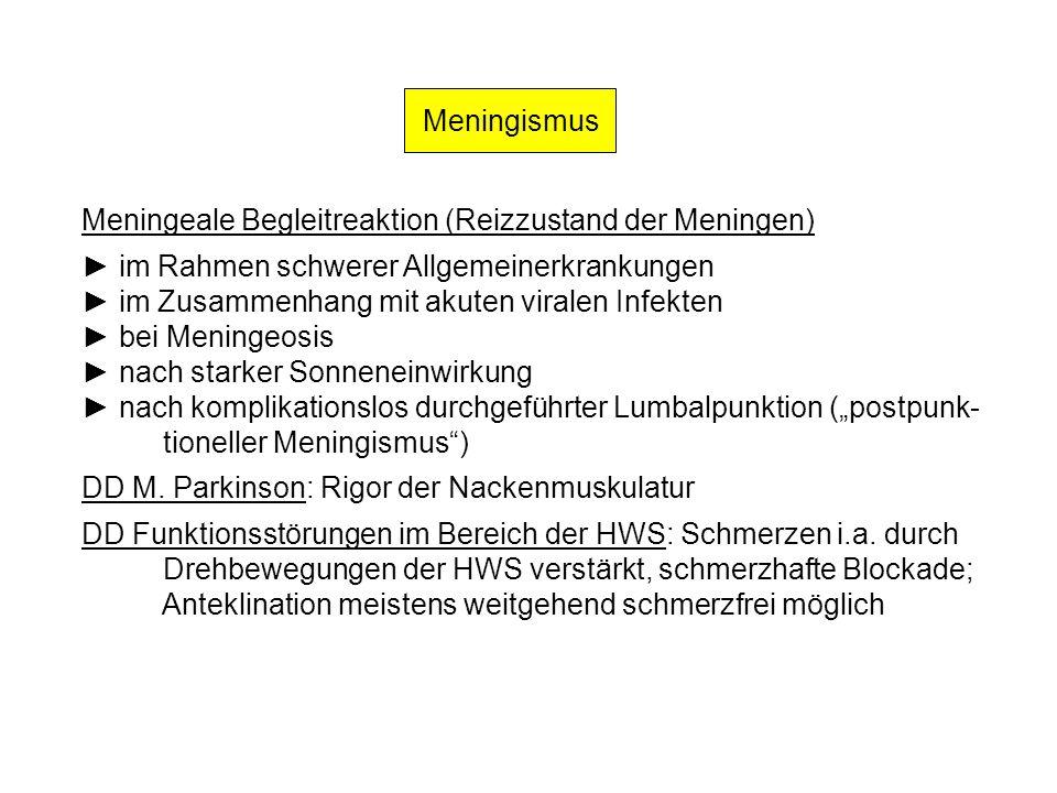 Meningismus Meningeale Begleitreaktion (Reizzustand der Meningen) ► im Rahmen schwerer Allgemeinerkrankungen.