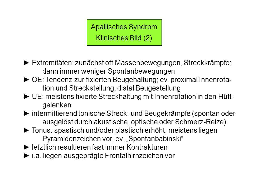 Apallisches Syndrom Klinisches Bild (2) ► Extremitäten: zunächst oft Massenbewegungen, Streckkrämpfe;