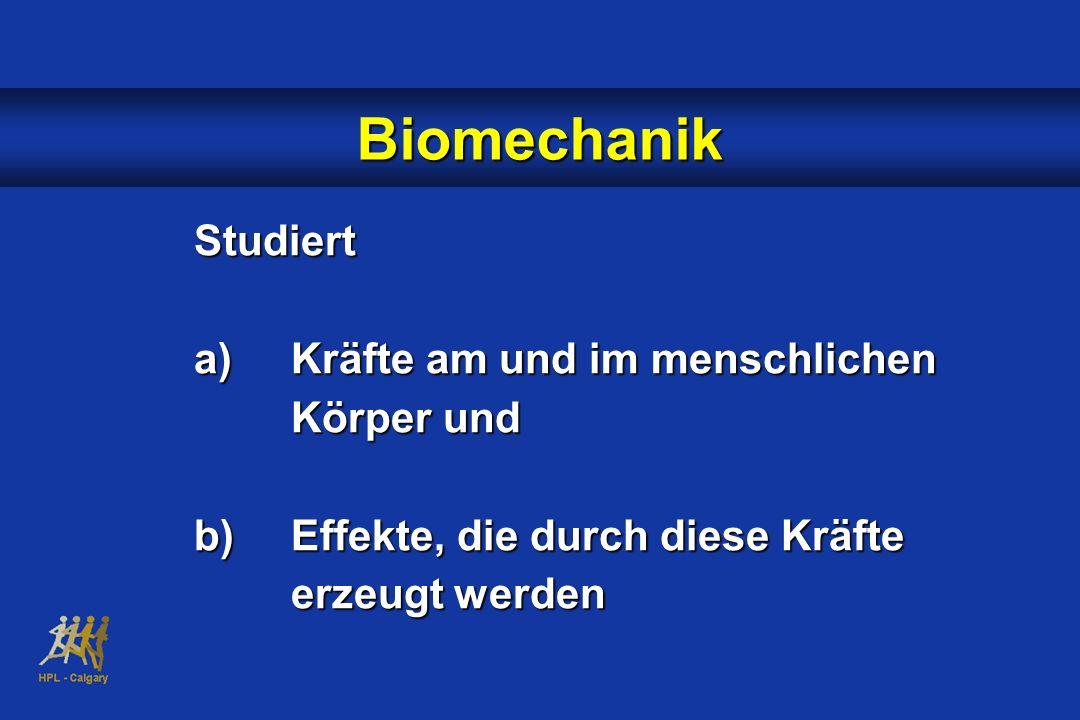 Biomechanik Studiert Kräfte am und im menschlichen Körper und