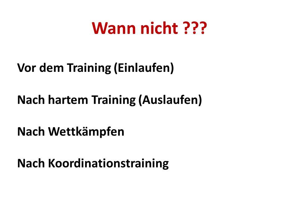 Wann nicht Vor dem Training (Einlaufen)