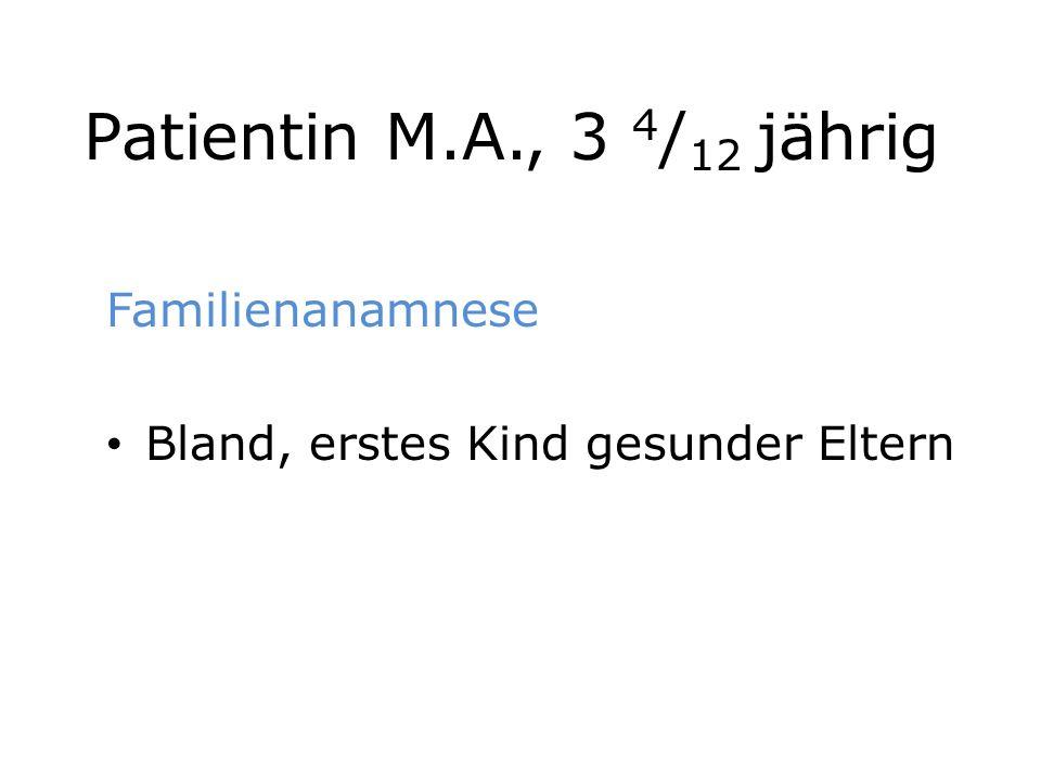 Patientin M.A., 3 4/12 jährig Familienanamnese