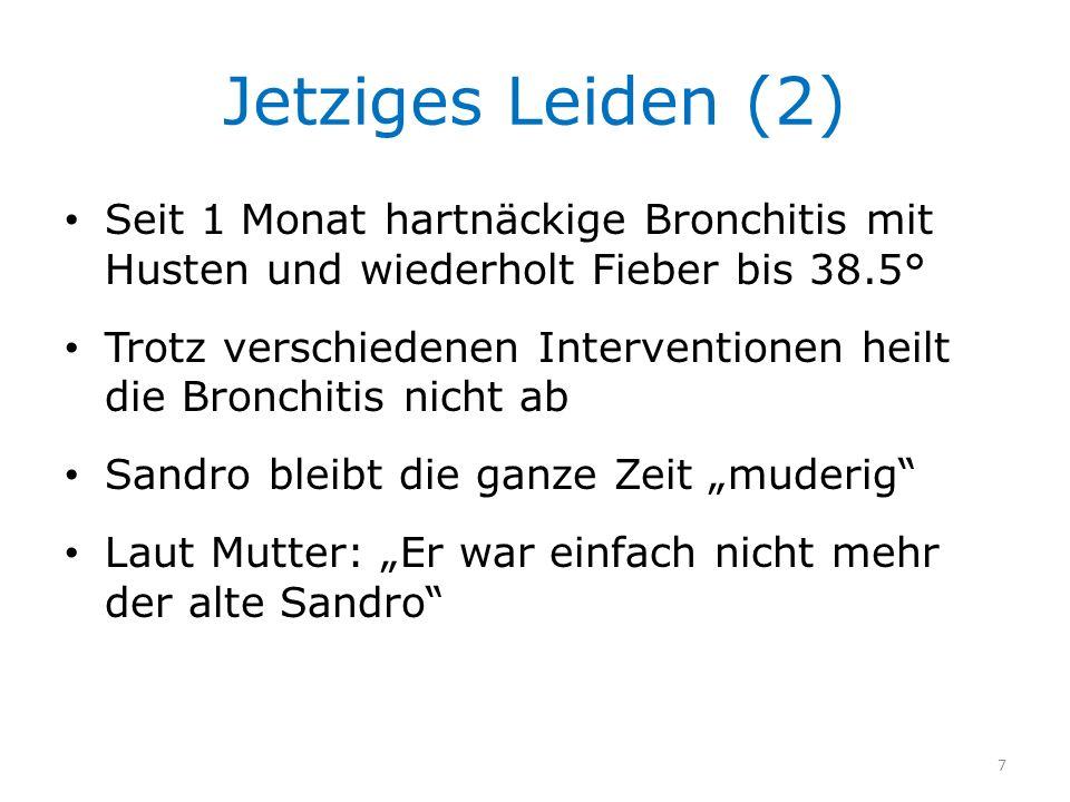 Jetziges Leiden (2) Seit 1 Monat hartnäckige Bronchitis mit Husten und wiederholt Fieber bis 38.5°