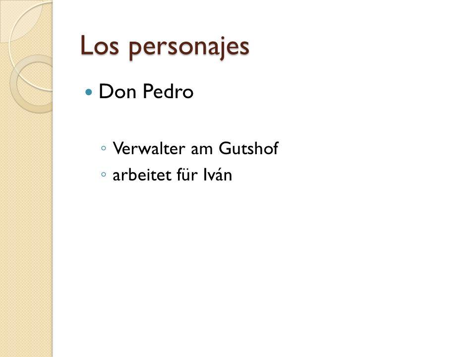 Los personajes Don Pedro Verwalter am Gutshof arbeitet für Iván