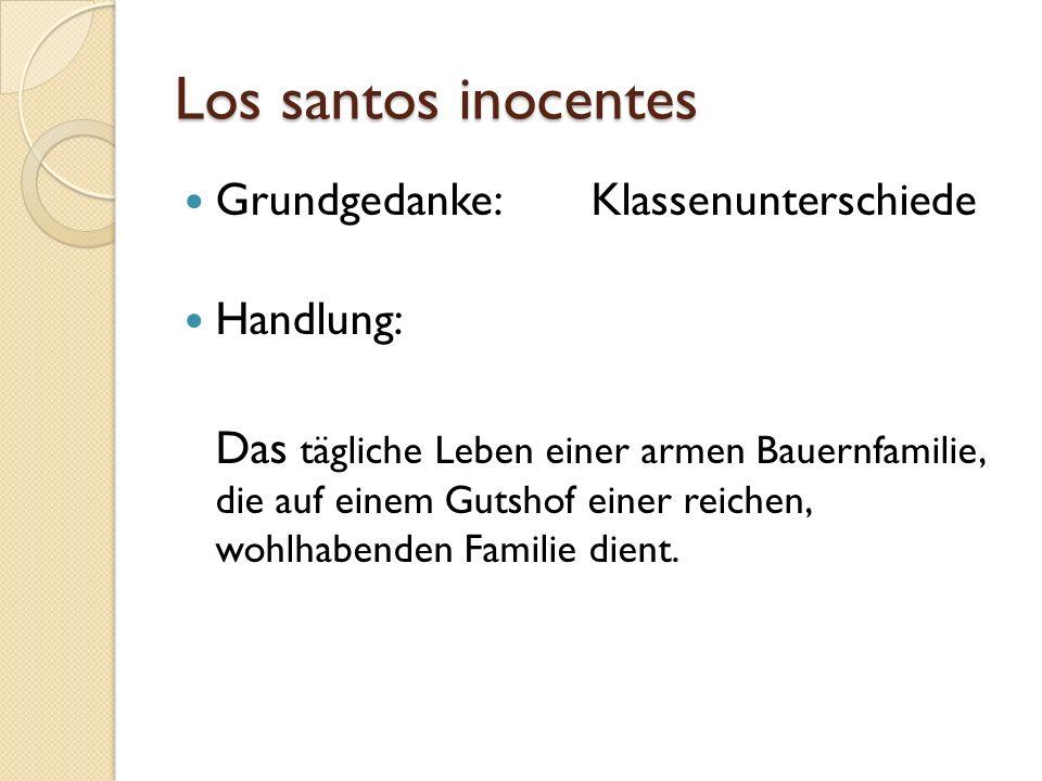 Los santos inocentes Grundgedanke: Klassenunterschiede Handlung: