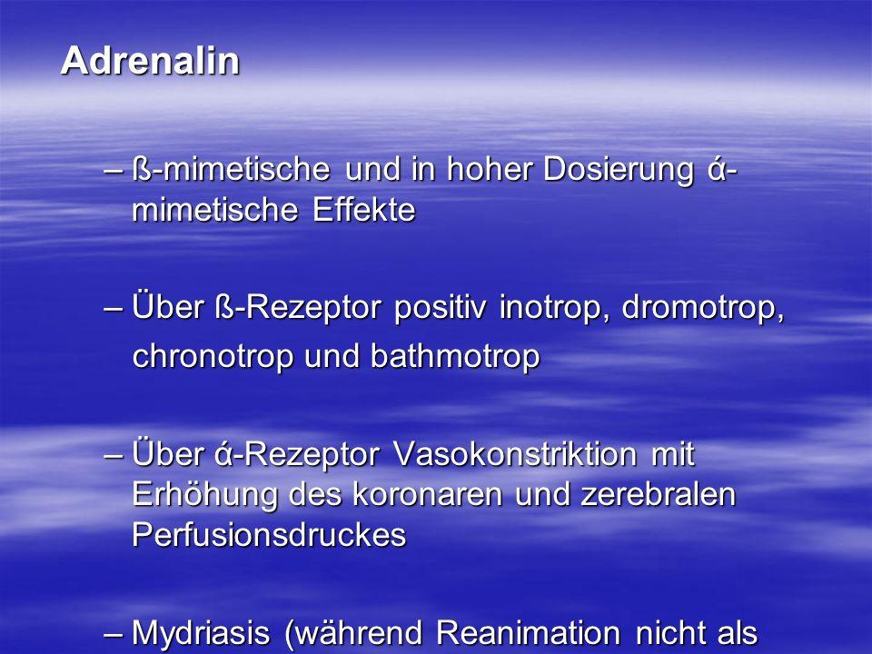 Adrenalin ß-mimetische und in hoher Dosierung ά-mimetische Effekte