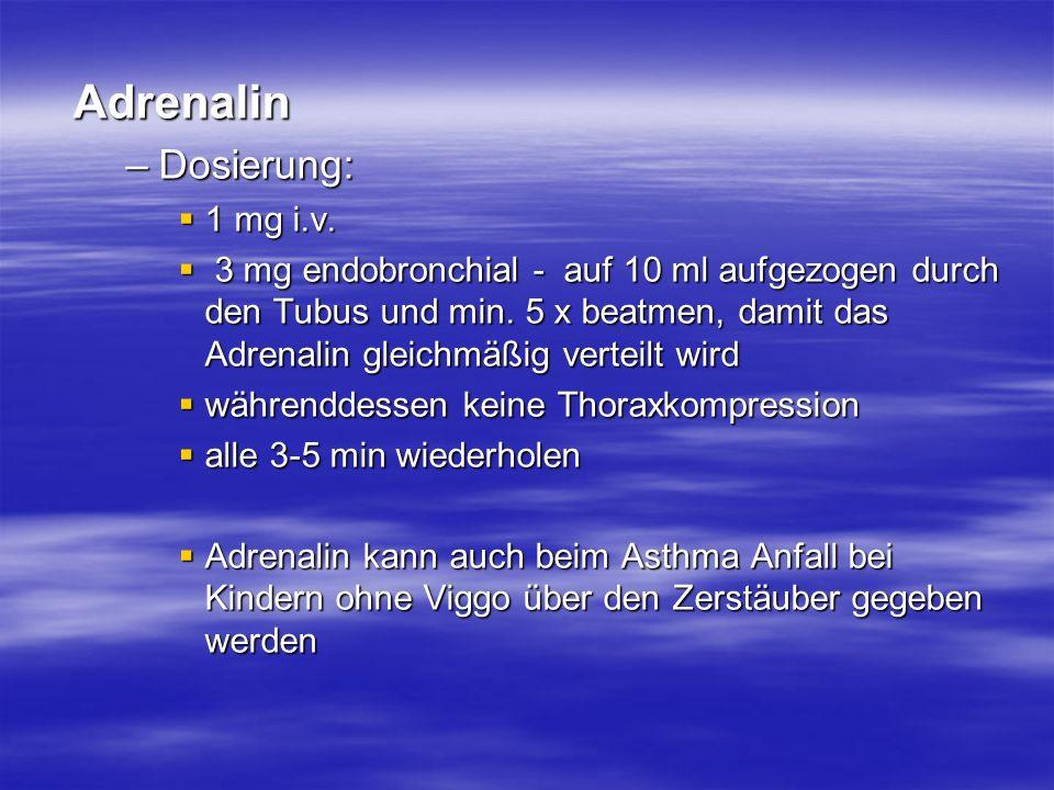 Adrenalin Dosierung: 1 mg i.v.