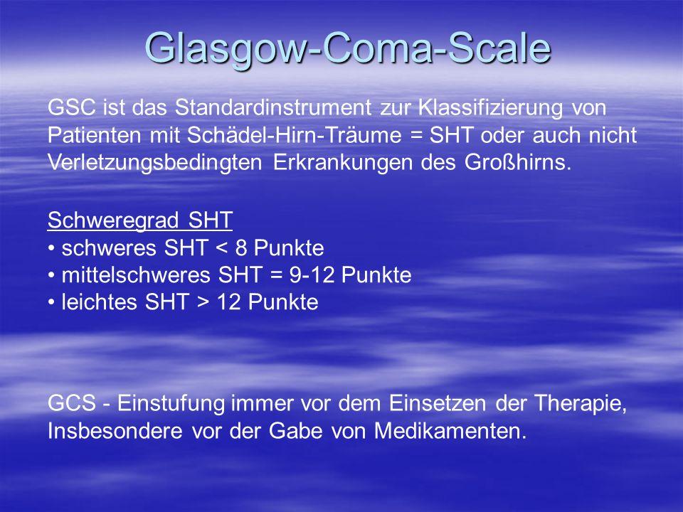 Glasgow-Coma-Scale GSC ist das Standardinstrument zur Klassifizierung von. Patienten mit Schädel-Hirn-Träume = SHT oder auch nicht.