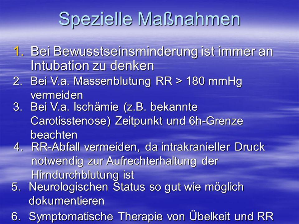 Spezielle Maßnahmen Bei Bewusstseinsminderung ist immer an Intubation zu denken. 2. Bei V.a. Massenblutung RR > 180 mmHg vermeiden.