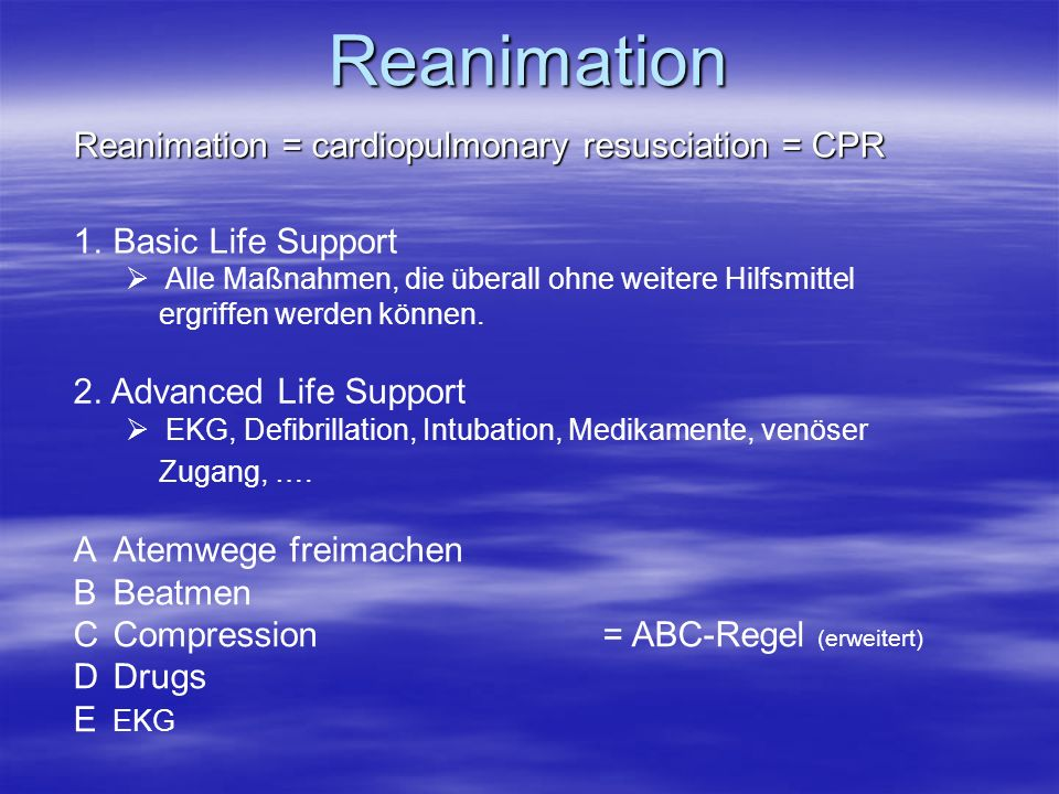 Reanimation Reanimation = cardiopulmonary resusciation = CPR