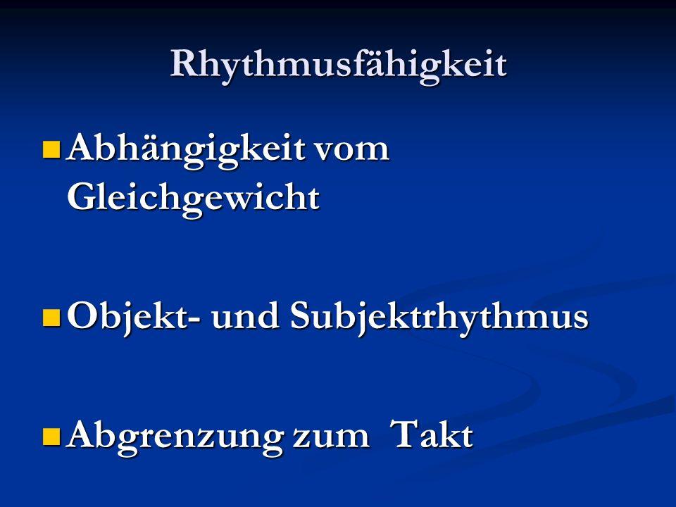 Rhythmusfähigkeit Abhängigkeit vom Gleichgewicht Objekt- und Subjektrhythmus Abgrenzung zum Takt
