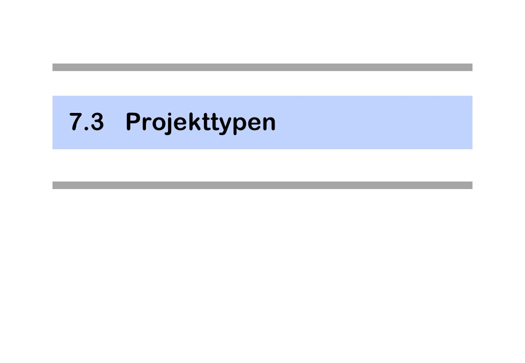 7.3 Projekttypen