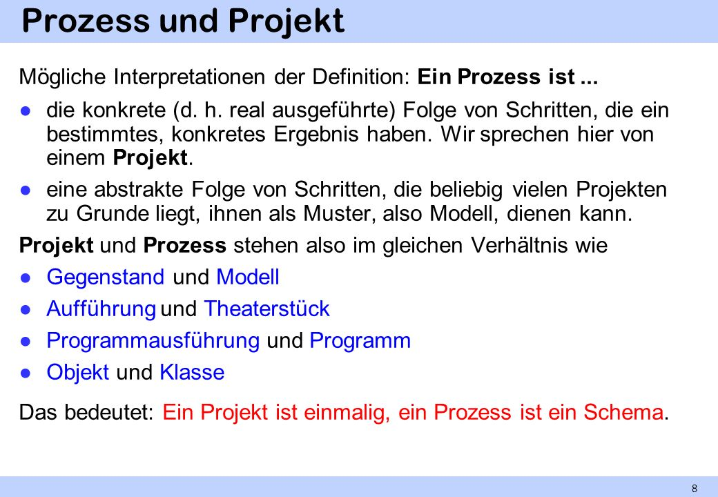 Prozess und Projekt Mögliche Interpretationen der Definition: Ein Prozess ist ...