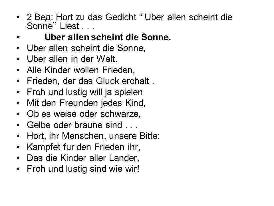 2 Вед: Hort zu das Gedicht Uber allen scheint die Sonne'' Liest . . .