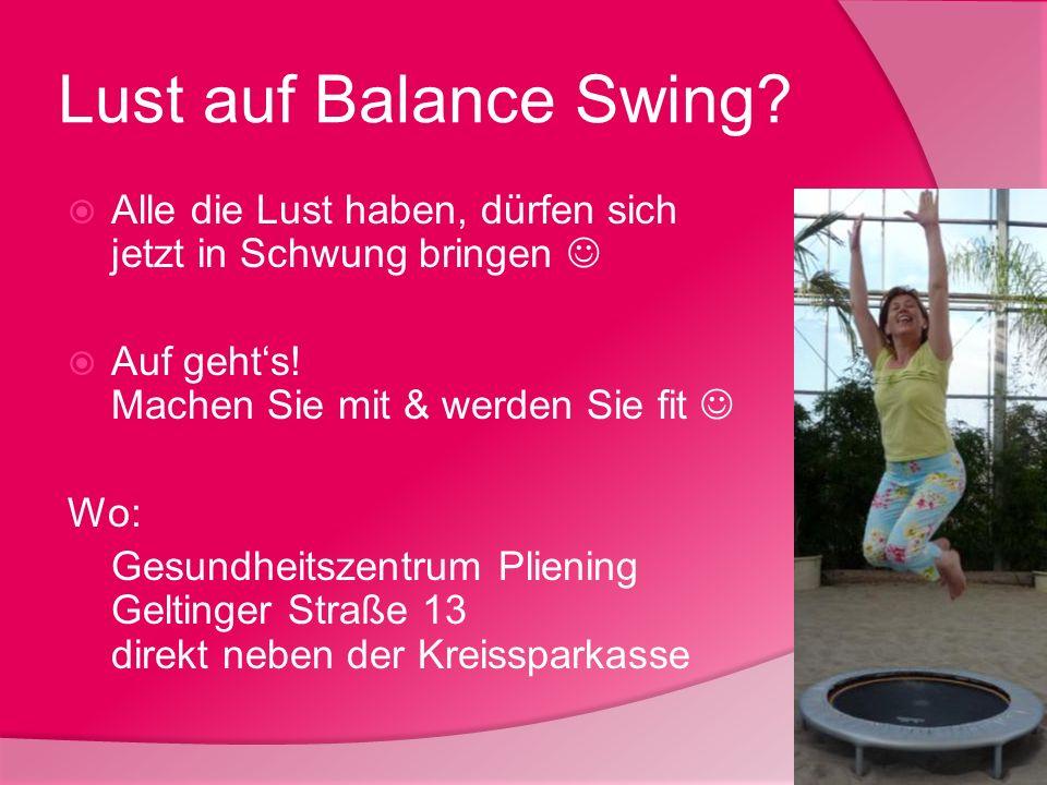 Lust auf Balance Swing Alle die Lust haben, dürfen sich jetzt in Schwung bringen  Auf geht's! Machen Sie mit & werden Sie fit 