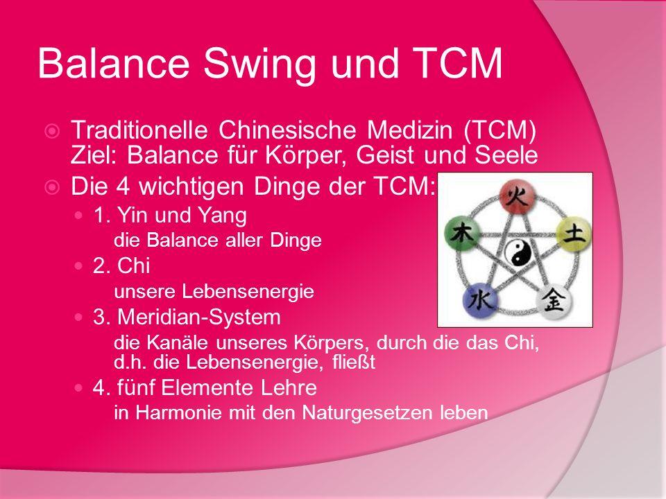 Balance Swing und TCMTraditionelle Chinesische Medizin (TCM) Ziel: Balance für Körper, Geist und Seele.