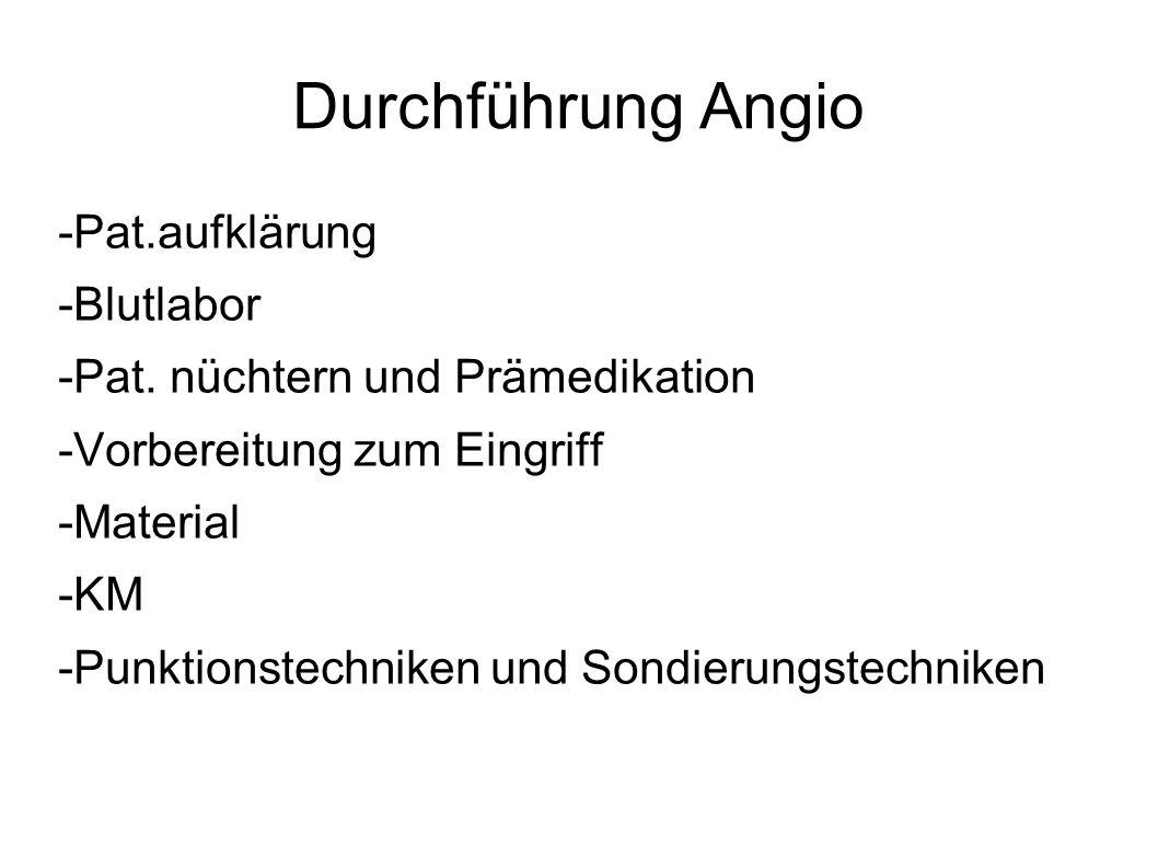 Durchführung Angio -Pat.aufklärung -Blutlabor
