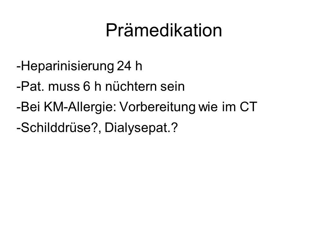 Prämedikation -Heparinisierung 24 h -Pat. muss 6 h nüchtern sein