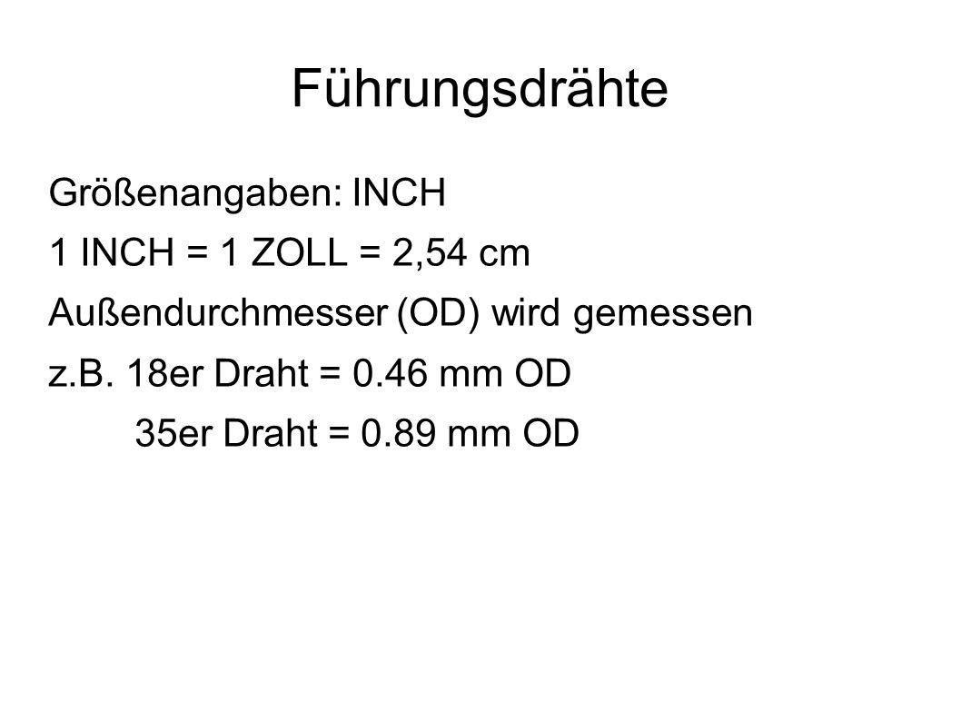 Führungsdrähte Größenangaben: INCH 1 INCH = 1 ZOLL = 2,54 cm
