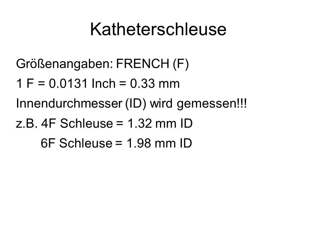 Katheterschleuse Größenangaben: FRENCH (F) 1 F = 0.0131 Inch = 0.33 mm