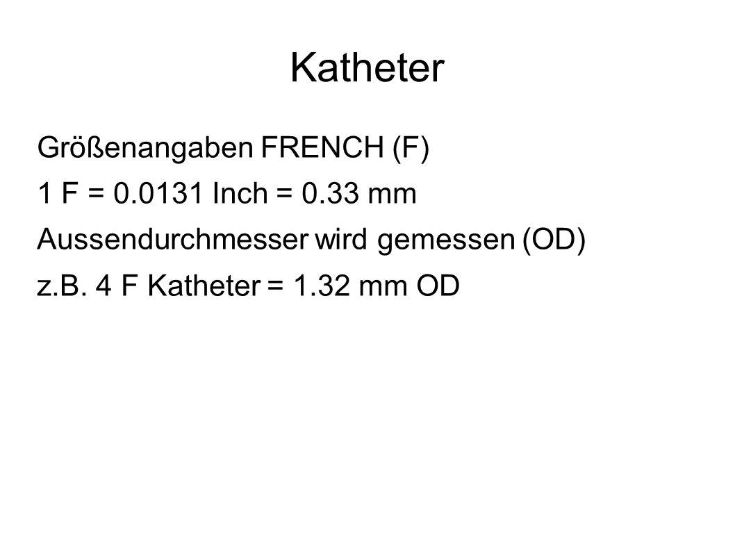 Katheter Größenangaben FRENCH (F) 1 F = 0.0131 Inch = 0.33 mm
