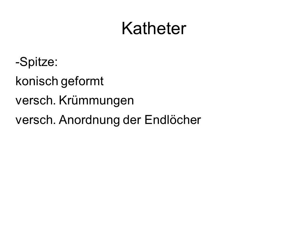 Katheter -Spitze: konisch geformt versch. Krümmungen