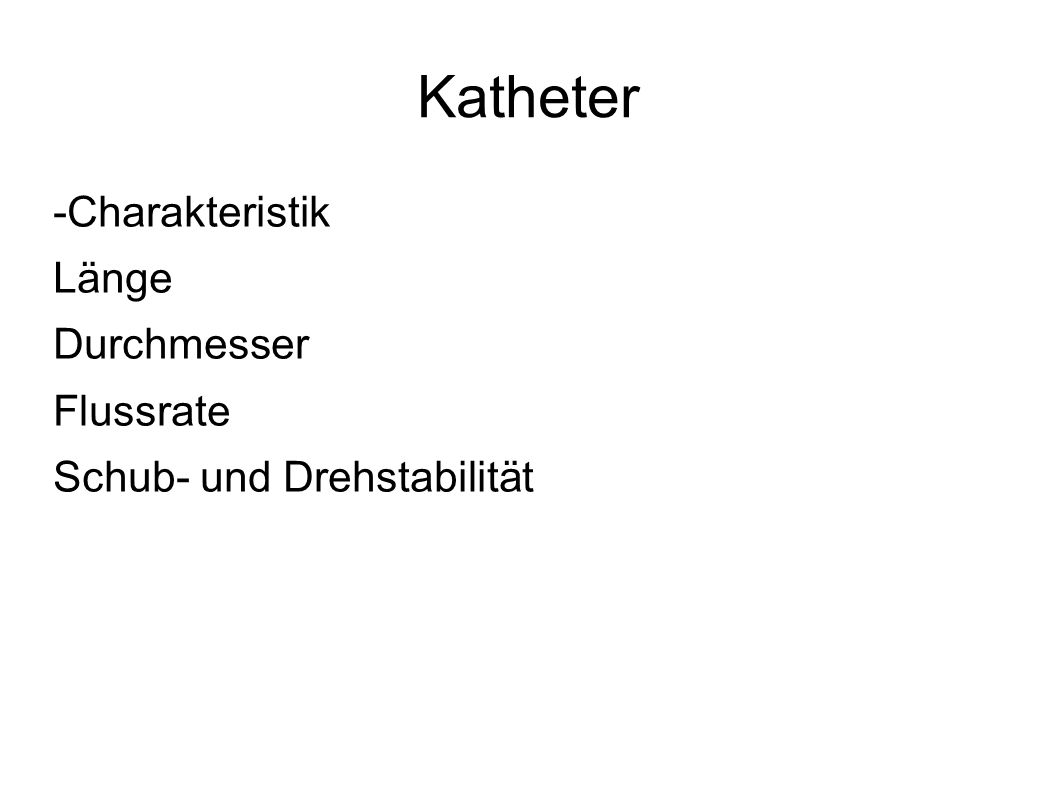 Katheter -Charakteristik Länge Durchmesser Flussrate