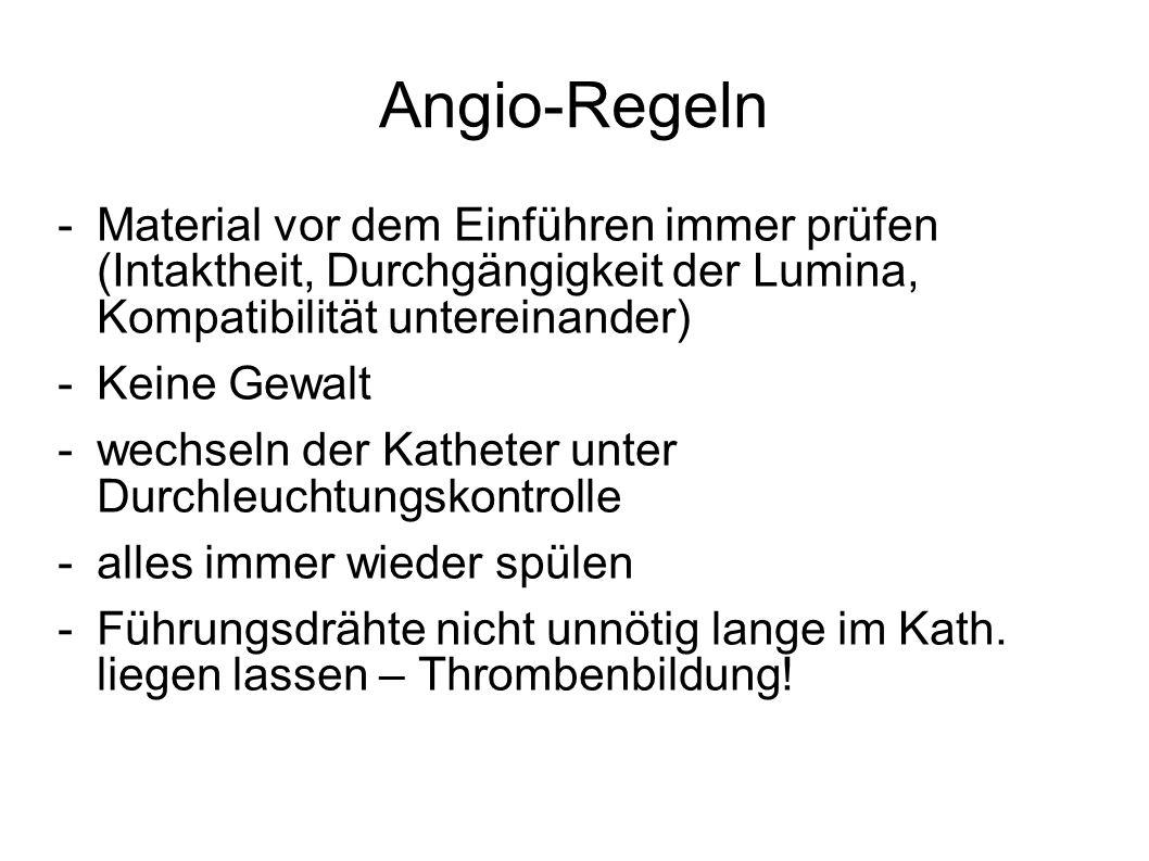 Angio-Regeln Material vor dem Einführen immer prüfen (Intaktheit, Durchgängigkeit der Lumina, Kompatibilität untereinander)