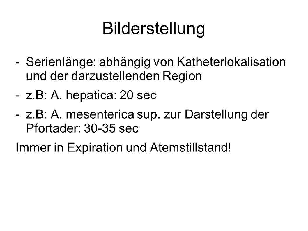 Bilderstellung Serienlänge: abhängig von Katheterlokalisation und der darzustellenden Region. z.B: A. hepatica: 20 sec.