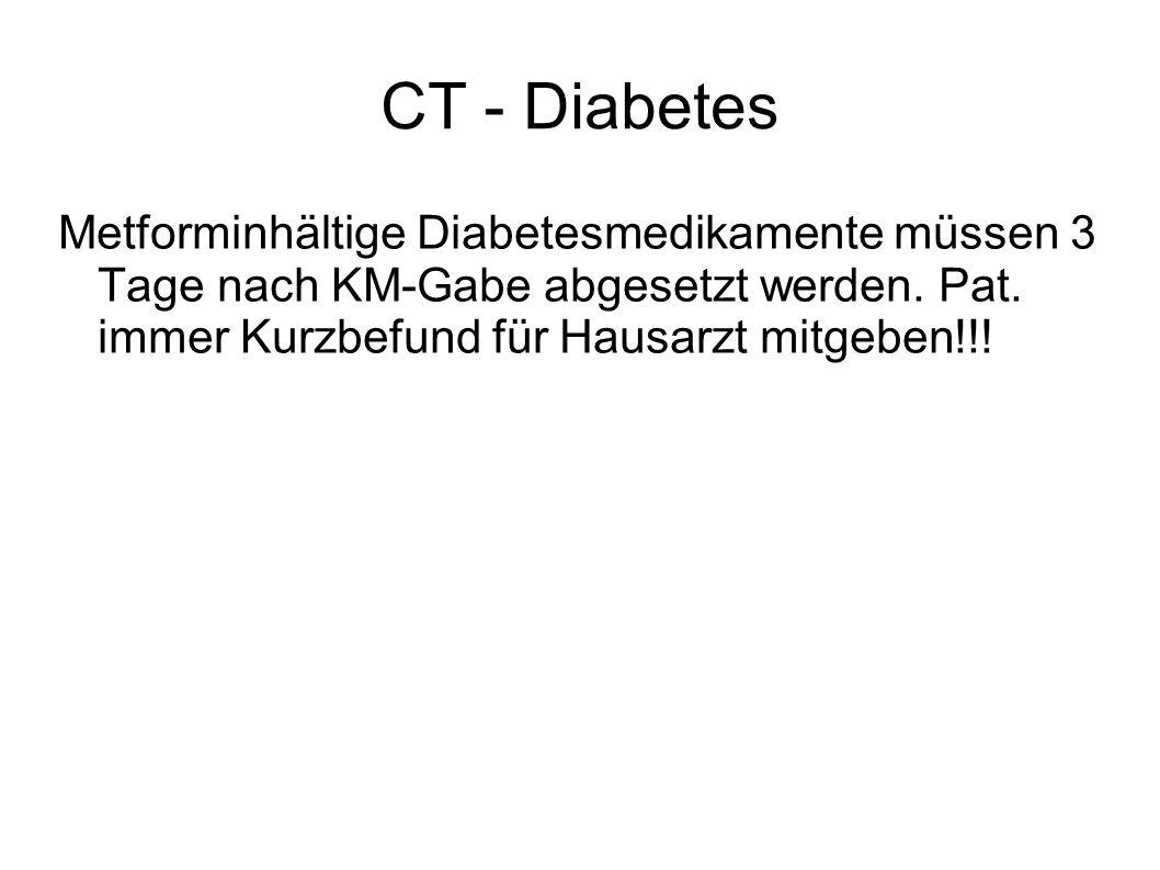 CT - Diabetes Metforminhältige Diabetesmedikamente müssen 3 Tage nach KM-Gabe abgesetzt werden.