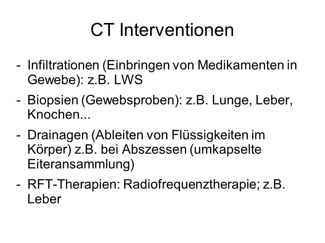 CT Interventionen Infiltrationen (Einbringen von Medikamenten in Gewebe): z.B. LWS. Biopsien (Gewebsproben): z.B. Lunge, Leber, Knochen...