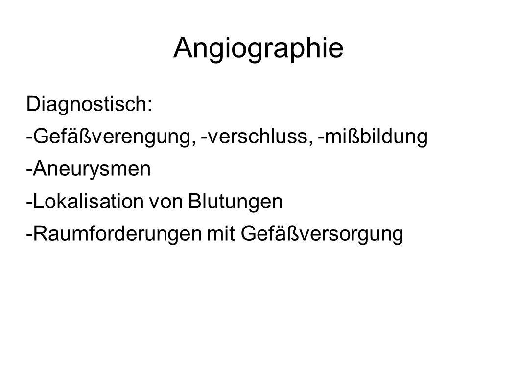 Angiographie Diagnostisch: -Gefäßverengung, -verschluss, -mißbildung