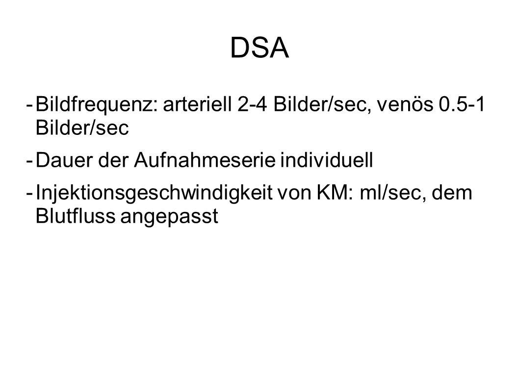 DSA Bildfrequenz: arteriell 2-4 Bilder/sec, venös 0.5-1 Bilder/sec