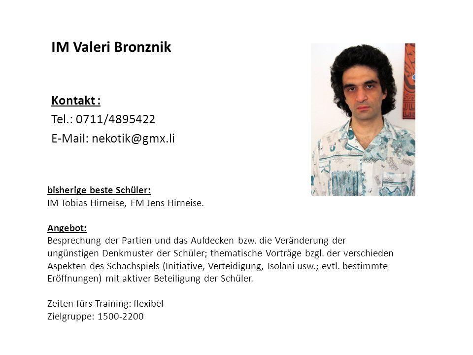 IM Valeri Bronznik Kontakt : Tel.: 0711/4895422 E-Mail: nekotik@gmx.li