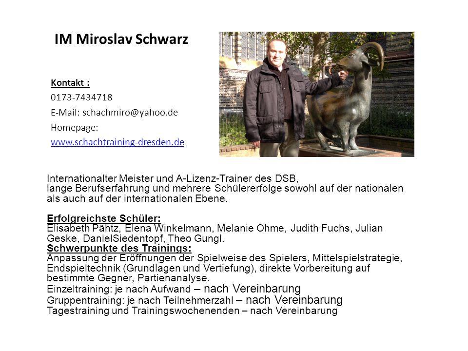 IM Miroslav Schwarz Kontakt : 0173-7434718 E-Mail: schachmiro@yahoo.de