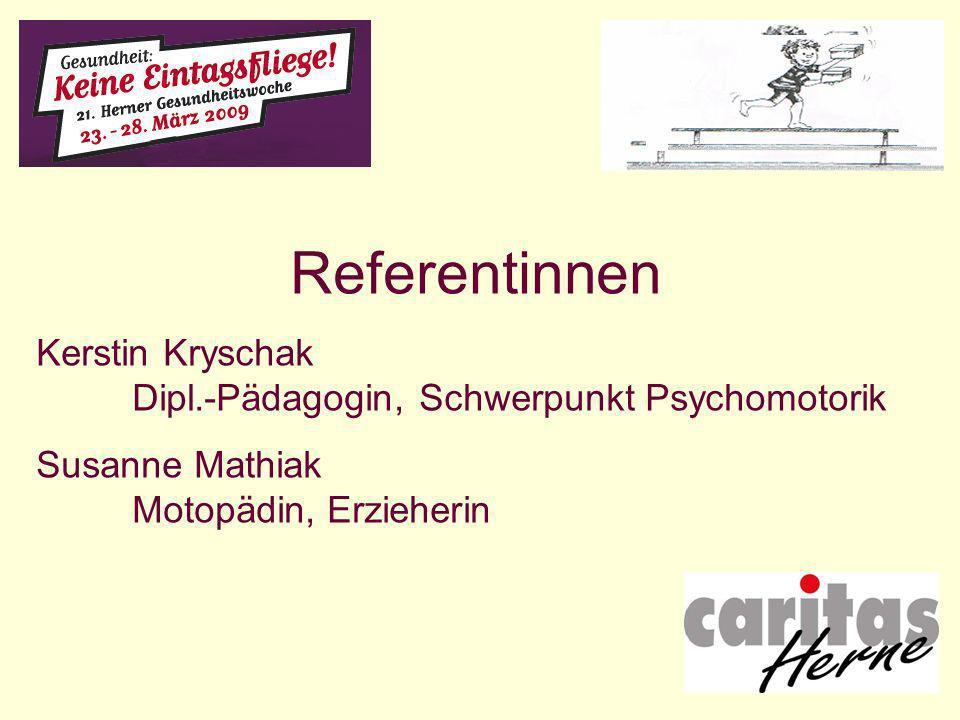 Referentinnen Kerstin Kryschak Dipl.-Pädagogin, Schwerpunkt Psychomotorik.