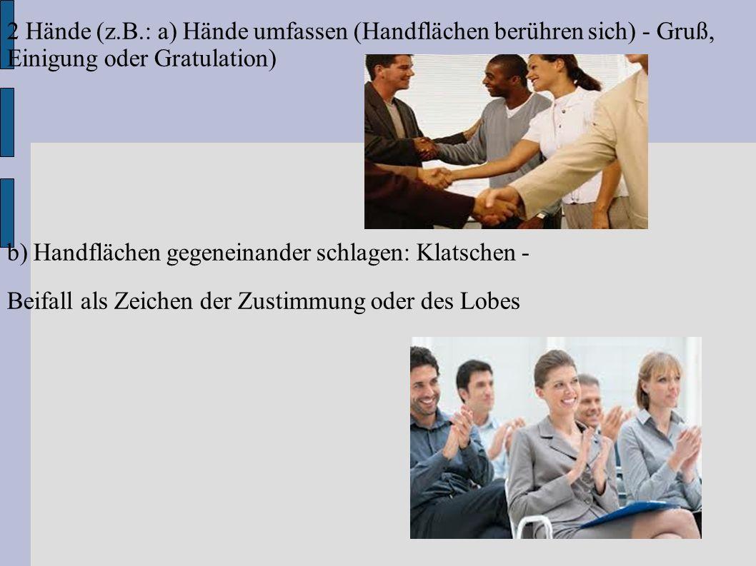2 Hände (z.B.: a) Hände umfassen (Handflächen berühren sich) - Gruß, Einigung oder Gratulation)
