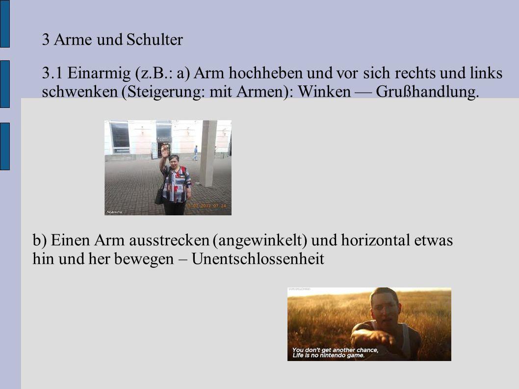 3 Arme und Schulter 3.1 Einarmig (z.B.: a) Arm hochheben und vor sich rechts und links schwenken (Steigerung: mit Armen): Winken — Grußhandlung.