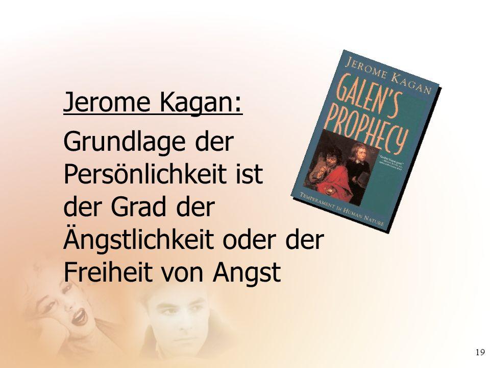 Jerome Kagan: Grundlage der Persönlichkeit ist der Grad der Ängstlichkeit oder der Freiheit von Angst.