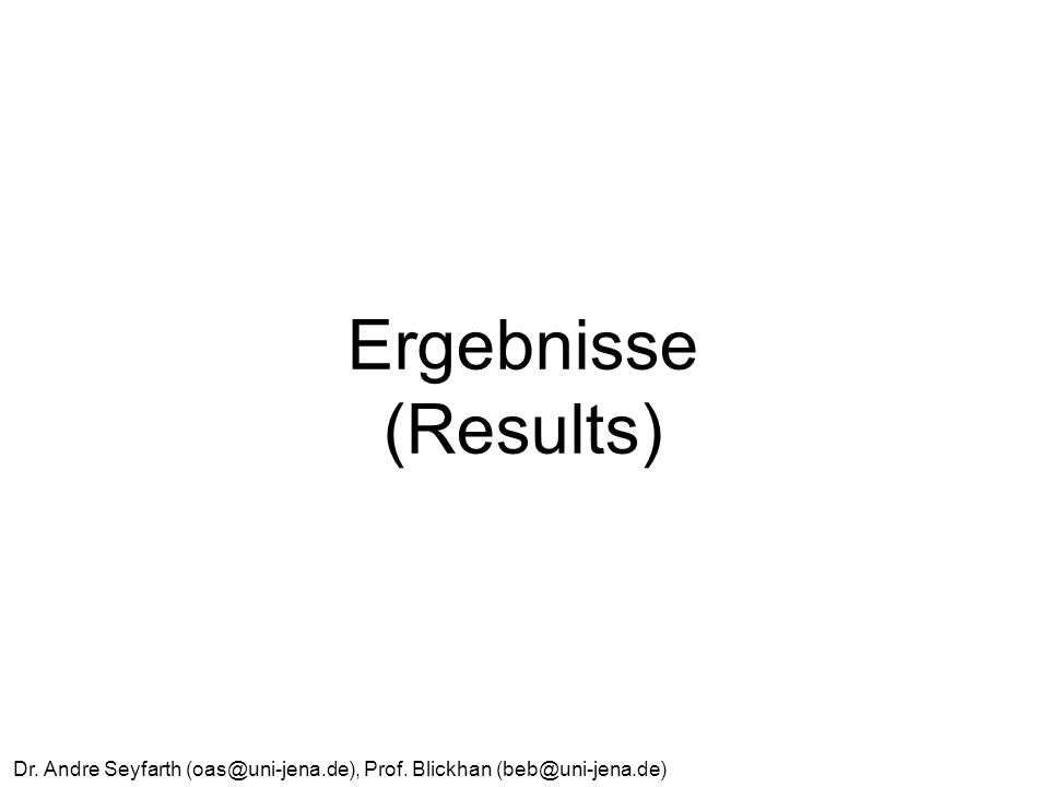 Ergebnisse (Results) Dr. Andre Seyfarth (oas@uni-jena.de), Prof. Blickhan (beb@uni-jena.de)