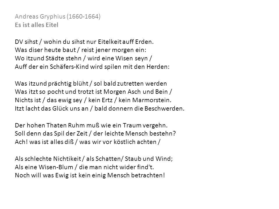 Andreas Gryphius (1660-1664) Es ist alles Eitel. DV sihst / wohin du sihst nur Eitelkeit auff Erden.