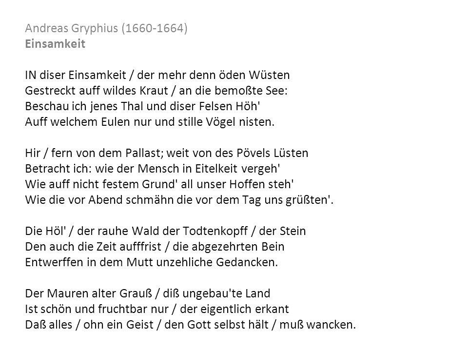 Andreas Gryphius (1660-1664) Einsamkeit. IN diser Einsamkeit / der mehr denn öden Wüsten. Gestreckt auff wildes Kraut / an die bemoßte See: