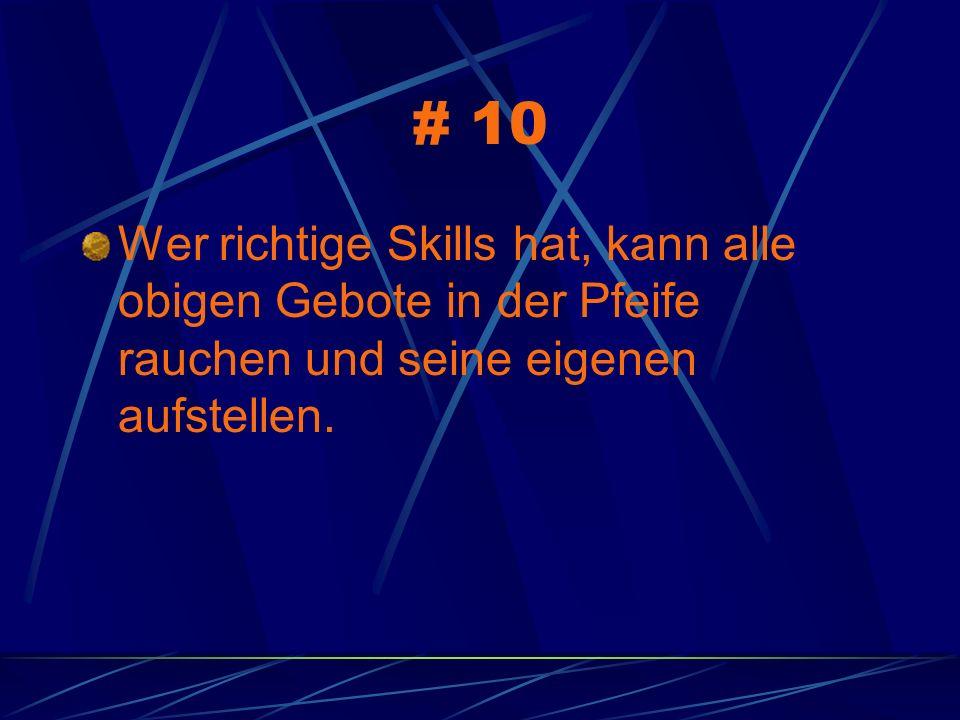 # 10 Wer richtige Skills hat, kann alle obigen Gebote in der Pfeife rauchen und seine eigenen aufstellen.