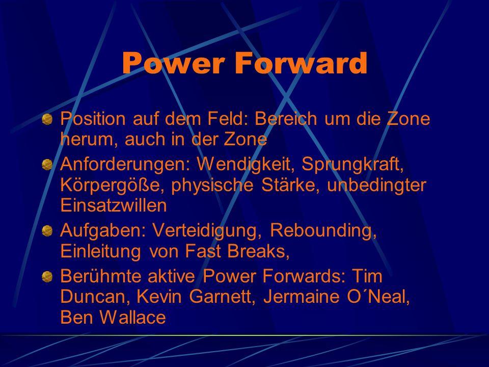Power Forward Position auf dem Feld: Bereich um die Zone herum, auch in der Zone.