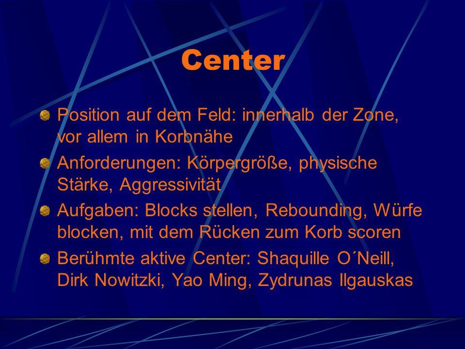 Center Position auf dem Feld: innerhalb der Zone, vor allem in Korbnähe. Anforderungen: Körpergröße, physische Stärke, Aggressivität.
