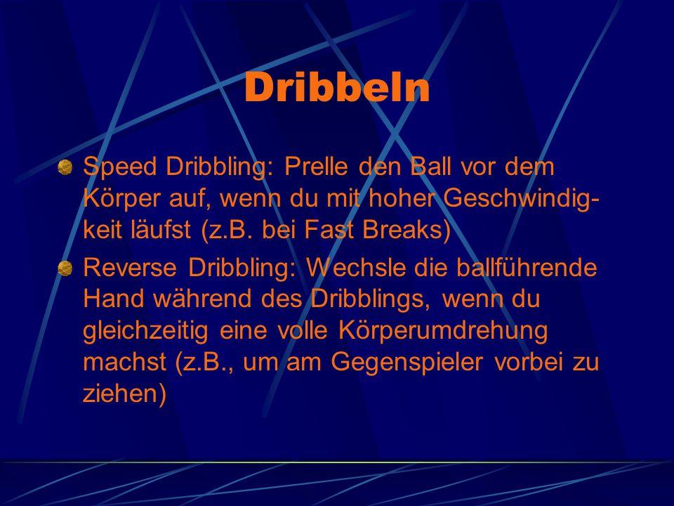Dribbeln Speed Dribbling: Prelle den Ball vor dem Körper auf, wenn du mit hoher Geschwindig-keit läufst (z.B. bei Fast Breaks)