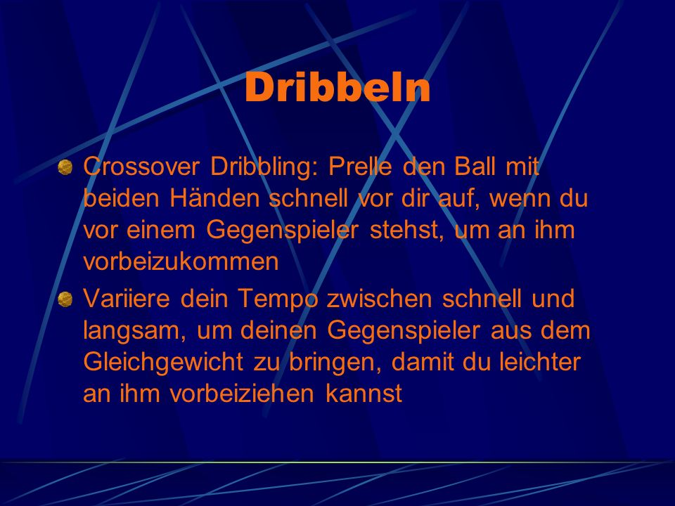 Dribbeln Crossover Dribbling: Prelle den Ball mit beiden Händen schnell vor dir auf, wenn du vor einem Gegenspieler stehst, um an ihm vorbeizukommen.