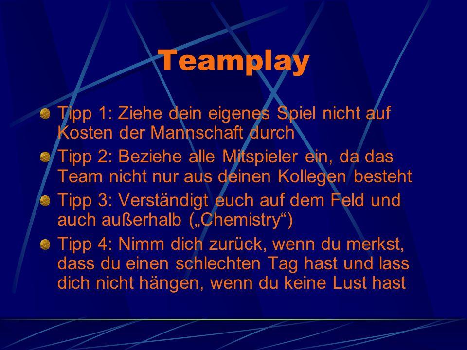 Teamplay Tipp 1: Ziehe dein eigenes Spiel nicht auf Kosten der Mannschaft durch.